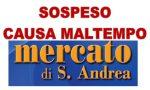 Mercato S. Andrea: sospeso causa maltempo